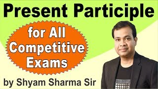 Present Participle |useful for SSC, UPSC, PCS, Judiciary, bank PO and all competitive exams