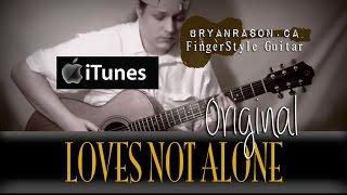 Loves Not Alone (Demo) - Bryan Rason - Original - FingerStyle