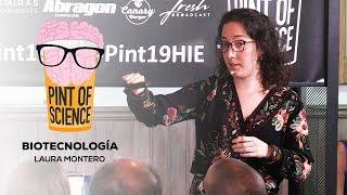 22/05/19 Pint of Science 2019   Laura Montero - Biotecnología
