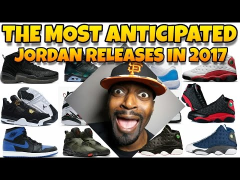 THE MOST ANTICIPATED JORDAN RELEASES IN 2017!!