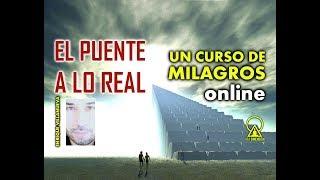 205- UN CURSO DE MILAGROS: EL PUENTE A LO REAL