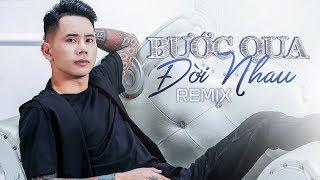 Lê Bảo Bình Remix 2019 - Bước Qua Đời Nhau Remix | Liên Khúc Nhạc Trẻ Remix Hay Nhất của Lê Bảo Bình