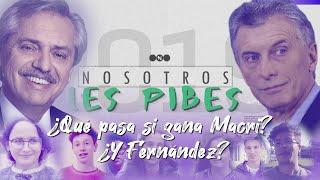 #NosotrosLesPibes - ¿Qué pasa si GANA MACRI? ¿Y Fernández? - #Elecciones2019