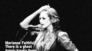 Marianne Faithfull - There Is A Ghost (Antonis Kanakis Mix)