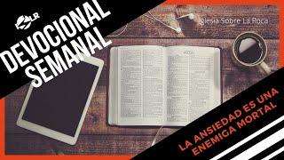Iglesia Sobre La Roca | Devocional Semanal La Ansiedad es Una Enemiga Mortal - Pastor Diego Hawkins