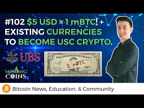 #102 $5 USD = 1 mBTC! + Existing Currencies to Become USC Crypto.