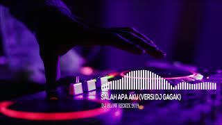 DJ SALAH APA AKU BURUNG GAGAK REMIX 2019