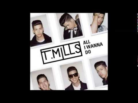 All I Wanna Do - T. Mills