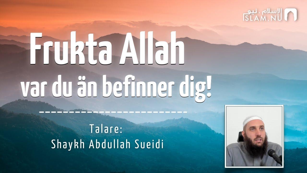 Frukta Allah var du än befinner dig! | Shaykh Abdullah Sueidi