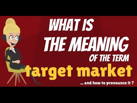 What is TARGET MARKET? What does TARGET MARKET mean? TARGET MARKET meaning, definition & explanation