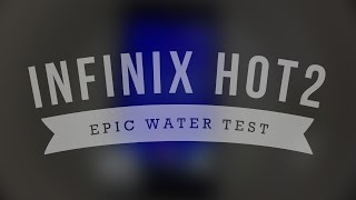 Infinix Hot 2 Android One - Epic Water Test