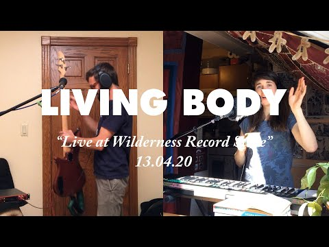 "LIVING BODY - ""LIVE AT WILDERNESS RECORD STORE"" - 13/04/20"