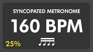 160 BPM - Syncopated Metronome - 16th Notes (25%)