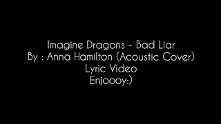 Gambar cover Imagine Dragons - Bad Liar  by Anna Hamilton (Video Lyrics)