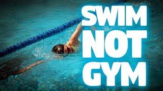 Swim Not Gym