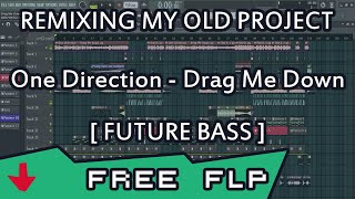 FUTURE BASS FREE FLP ( Remixing my old project \ One Direction - Drag Me Down Remix )