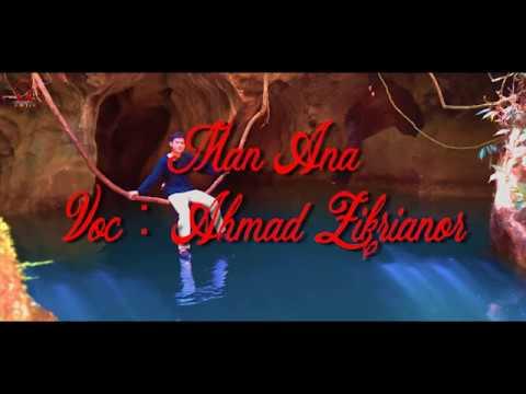 man-ana---voc-:-ahmad-zikrianor---video-lirik