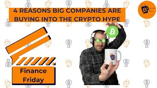 4 Reasons Big Companies are Buying into the Crypto Hype (Finance Friday)
