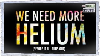 We Need Helium More Than Ever (And We