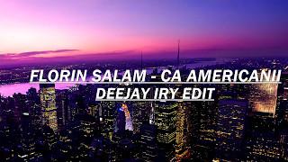 Florin Salam - Ca Americanii (Deejay Iry Edit)