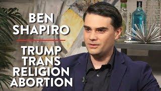 Ben Shapiro: Trump, Trans, Religion, Abortion, and Tax Cuts