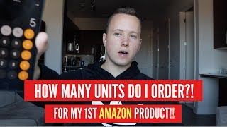 How Many UNITS Do I Order For My FIRST AMAZON FBA PRODUCT?!