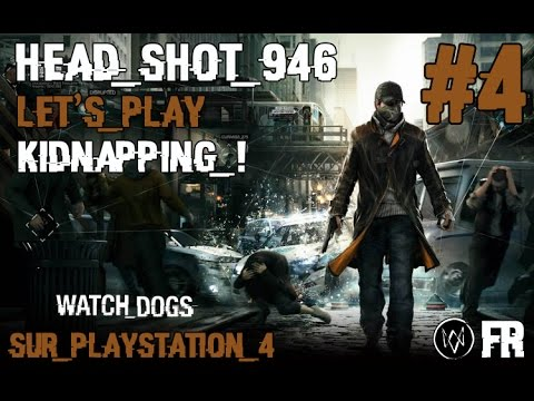 Watch Dogs : Episode 4 - Let's Play Fr - Kidnapping !
