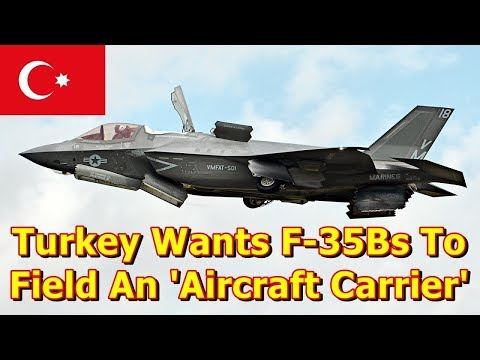 Turkey Wants F 35Bs to Field an 'Aircraft Carrier in Disguise'