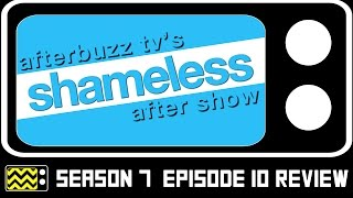 Shameless Season 7 Episode 10 Review & AfterShow | AfterBuzz TV