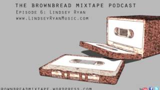 Lindsey Ryan (musician) - Ep 6 - Brownbread Mixtape podcast