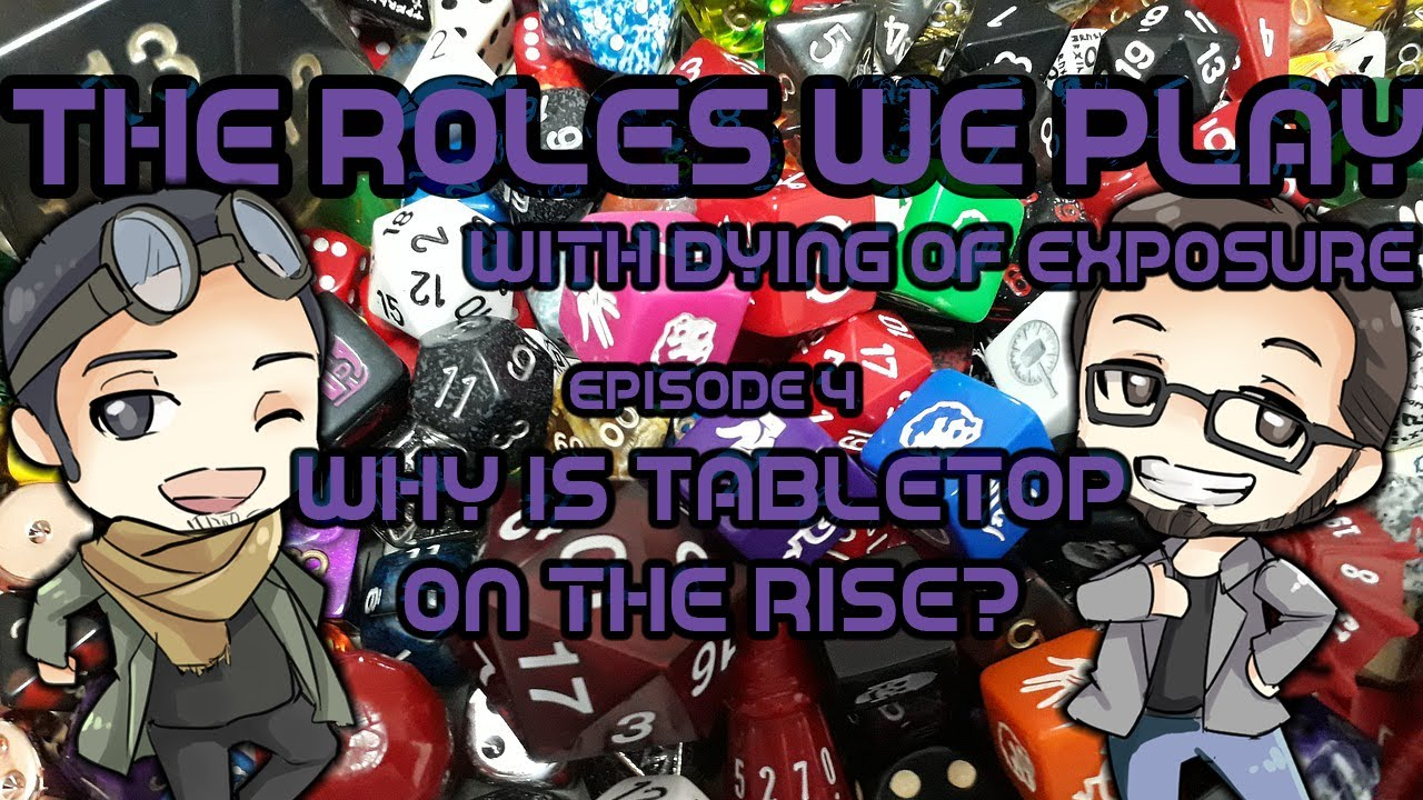 The Roles We Play: With Dying of Exposure - Why is Tabletop on the Rise?