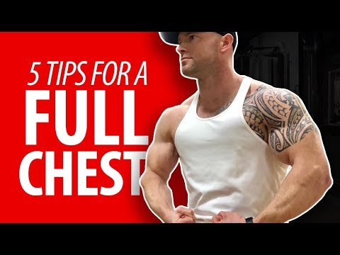 5 Awesome Tips for a FULL CHEST