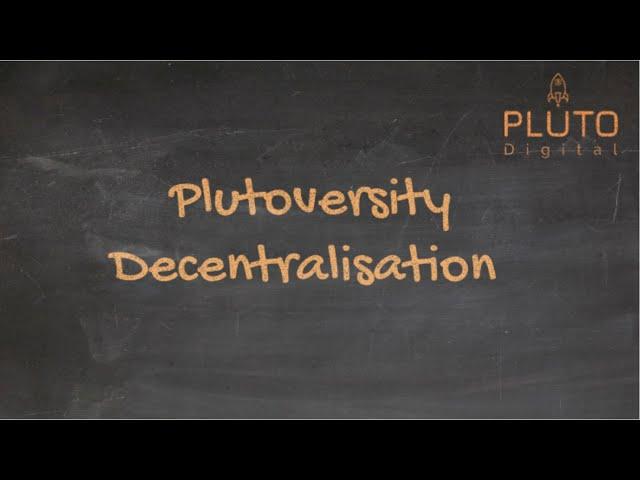 Plutoversity - Decentralisation Explained