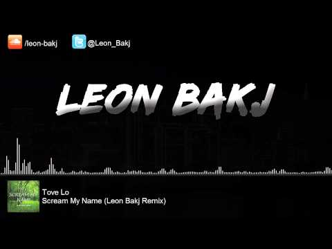 Tove Lo - Scream My Name (Leon Bakj Remix)