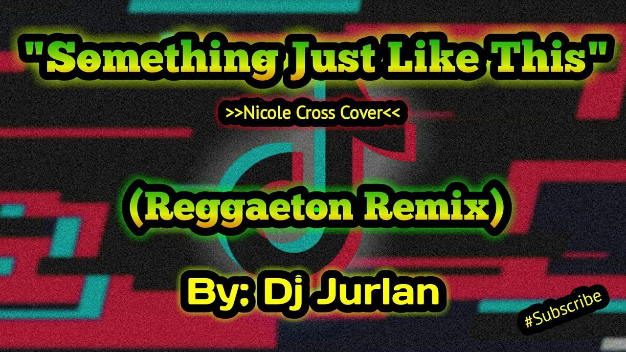 Download Something Just Like This (Reggaeton Remix) | DjJurlan Remix | Nicole Cross | Reggaeton Remix 2021