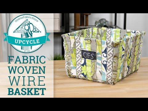 OFS Upcycle: Fabric Woven Wire Basket