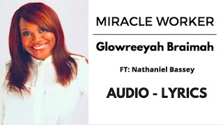 Miracle Worker : Glowreeyah Braimah ft Nathaniel Bassey (Audio - Lyrics)