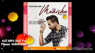 Manisha By TRUSHAR NjB || A2Z MP3 || Bihu Song || 2019