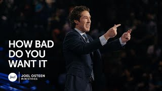 Joel Osteen - How Bad Do You Want It?