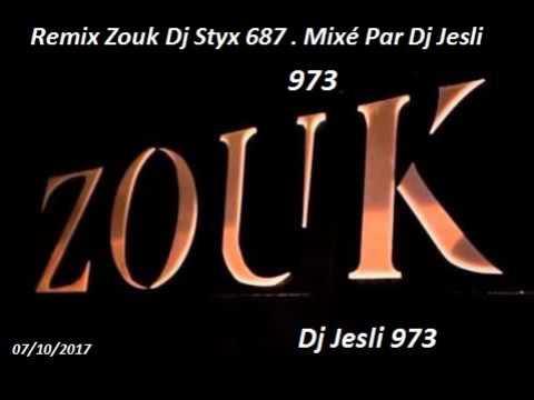Remix Zouk Dj Styx 687 . 2017 Mixé Par Dj Jesli 973
