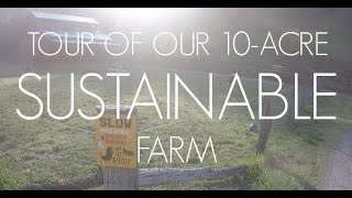 TOUR of our 10-acre SUSTAINABLE FARM