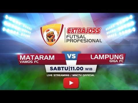 VAMOS FC (MATARAM) VS GIGA FC (LAMPUNG) - (FT : 5-1) Extra Joss Futsal Profesional 2018