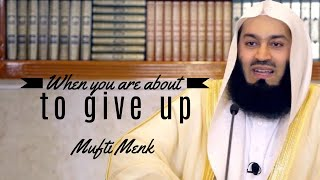 When you are about to give up I Mufti Menk I 2019