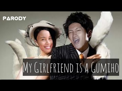 My Girlfriend Is A Gumiho (parody)