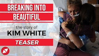 The Kim White Story - BREAKING INTO BEAUTIFUL Trailer