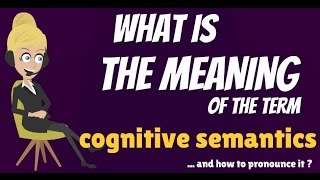 What is COGNITIVE SEMANTICS? What does COGNITIVE SEMANTICS mean? COGNITIVE SEMANTICS definition