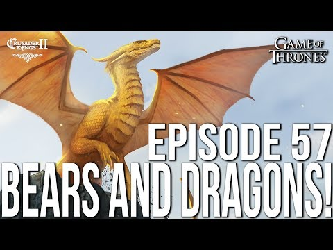 BEARS AND DRAGONS! Ep  57 SERIES:Bear | CK2 Game of Thrones