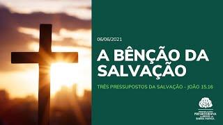 A benção da Salvação - Culto - 06/06/2021