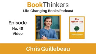 Life-Changing Books Podcast Episode 45. Chris Guillebeau: Author of The Money Tree