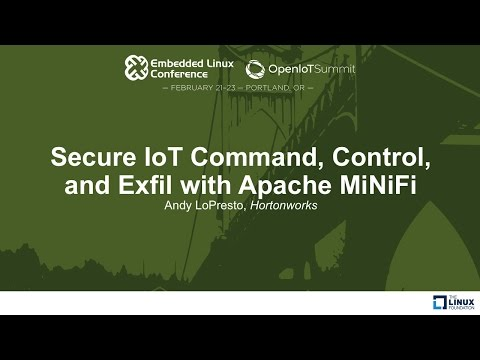 Secure IoT Command, Control, and Exfil with Apache MiNiFi - Andy LoPresto, Hortonworks